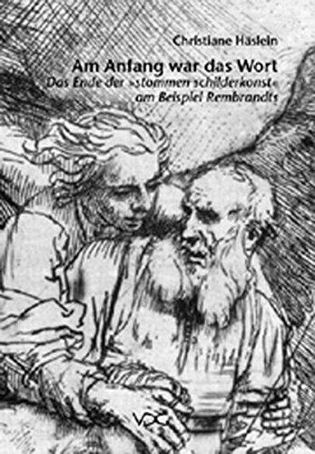 """Am Anfang war das Wort: Das Ende der """"stommen schilderkonst"""" am Beispiel Rembrandts (..."""