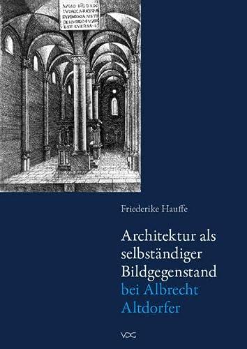 Architektur als selbständiger Bildgegenstand bei Albrecht Altdorfer: Friederike Hauffe