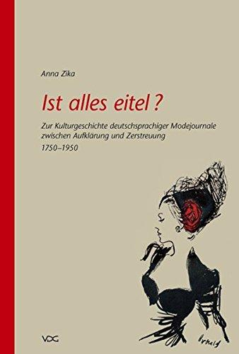 9783897395398: Ist alles eitel?: Zur Kulturgeschichte deutschsprachiger Modejournale zwischen Aufklärung und Zerstreuung. (1750-1950)