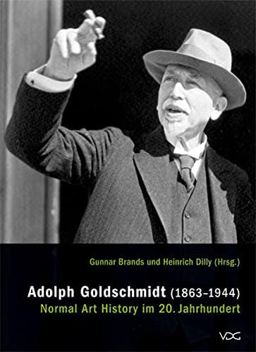 9783897395558: Adolph Goldschmidt (1863-1944) - Normal Art History im 20. Jahrhundert