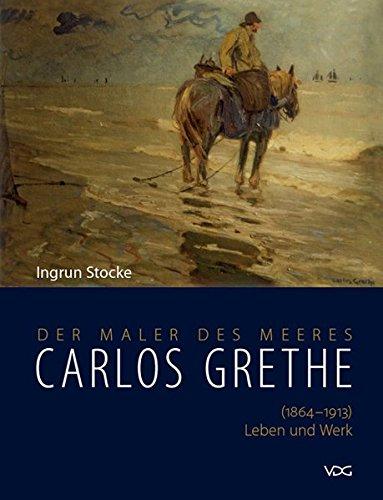 Der Maler des Meeres Carlos Grethe: Ingrun Stocke