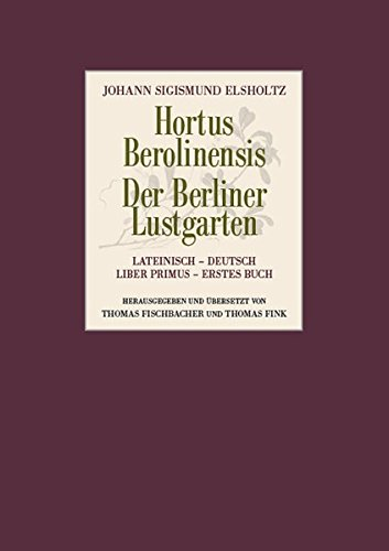 Hortus Berolinensis - Der Berliner Lustgarten: Johann S. Elsholtz
