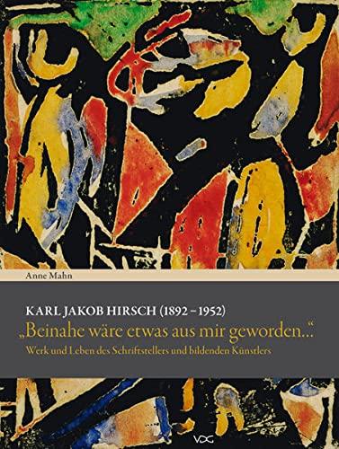 """Karl Jakob Hirsch (1892-1952) """"Beinahe wäre etwas aus mir geworden."""": Anne Mahn"""