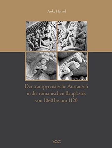 Der transpyrenäische Austausch in der romanischen Bauplastik von 1060 bis um 1120: Anke Hervol