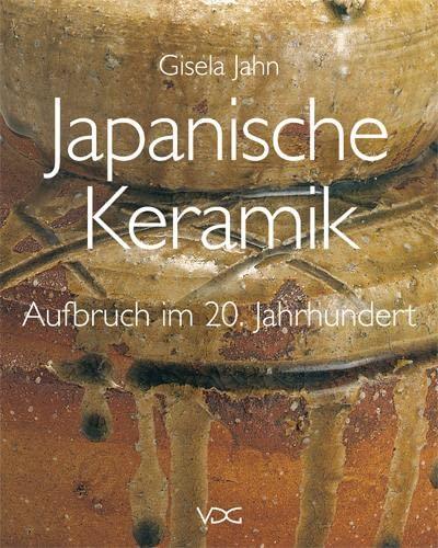 Japanische Keramik - Aufbruch im 20. Jahrhundert: Gisela Jahn