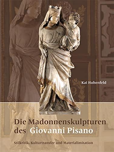 Die Madonnenskulpturen des Giovanni Pisano: Kai Hohenfeld