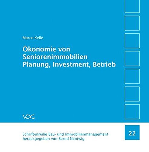 Ökonomie von Seniorenimmobilien. Planung, Investment, Betrieb: Marco Kelle