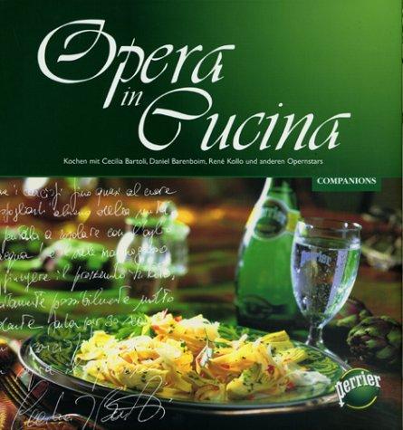 Opera in Cucina: Kochen mit Placido Domingo, José Carreras und anderen Opernstars - Rüffer, Theodor