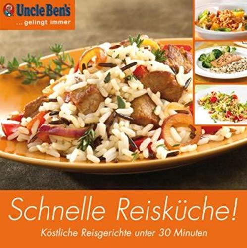Die schnelle Reiskuche!: Kostliche Reisgerichte unter 30 Minuten. Uncle Bens.gelingt immer:...