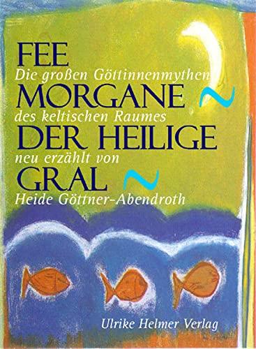 9783897411661: Fee Morgane - Der Heilige Gral: Die grossen Göttinnenmythen des keltischen Raumes