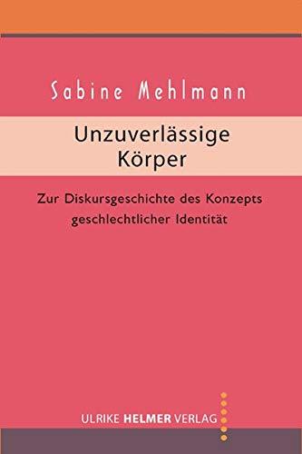 9783897411937: Unzuverl�ssige K�rper: Zur Diskursgeschichte des Konzepts. Geschlechtlicher Identit�t
