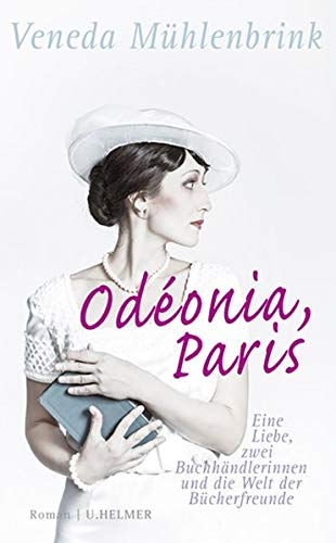 Odéonia, Paris : Eine Liebe, zwei Buchhändlerinnen und die Welt der Bücherfreunde - Veneda Mühlenbrink