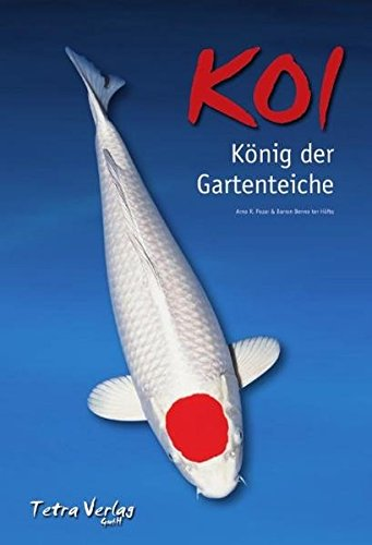 Koi. König der Gartenteiche: Arno R. Pozar