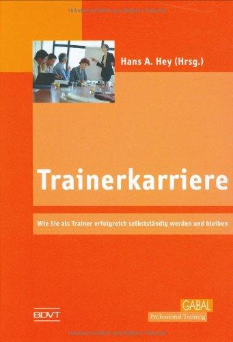 9783897492189: Trainerkarriere: Wie Sie als Trainer erfolgreich selbstständig werden und bleiben