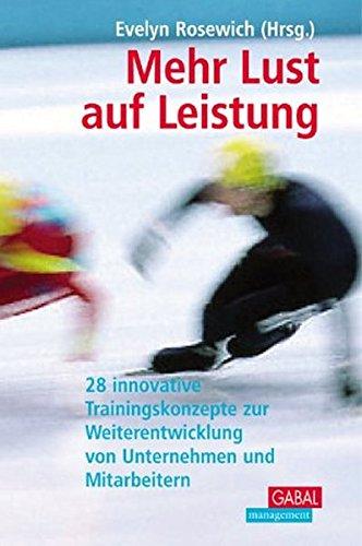 9783897492981: Mehr Lust auf Leistung. 28 innovative Trainingskonzepte zur Weiterentwicklung von Unternehmen und Mitarbeiitern