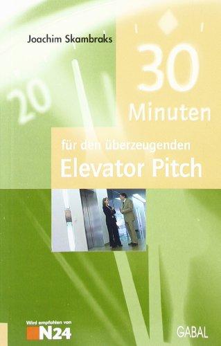 9783897494497: 30 Minuten für den überzeugenden Elevator Pitch