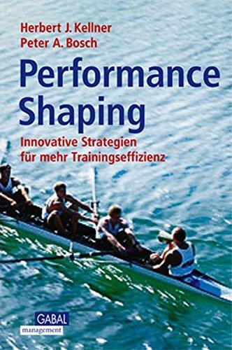 Performance Shaping. Innovative Strategien für mehr Trainingseffizienz: Kellner, Herbert J.