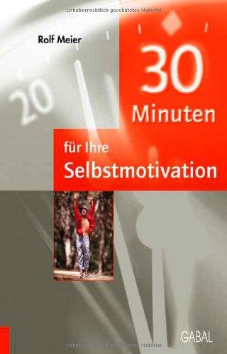 9783897496583: 30 Minuten für eine dauerhafte Selbstmotivation