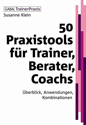 9783897496767: 50 Praxistools f�r Trainer, Berater und Coachs: �berblick, Anwendungen, Kombinationen