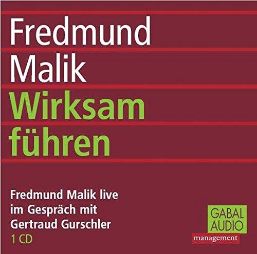 9783897496958: Wirksam führen. CD: Fredmund Malik live im Gespräch mit Gertraud Gurschler