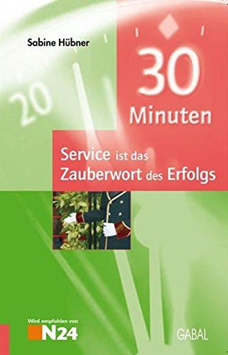 9783897497184: 30 Minuten Service ist das Zauberwort des Erfolgs