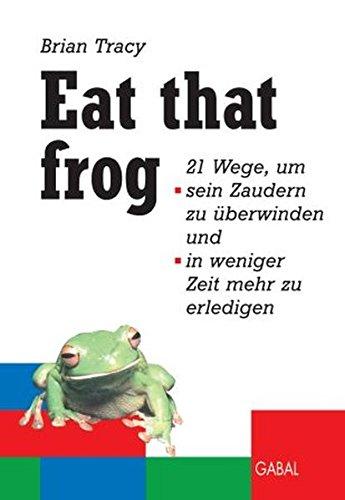 9783897497238: Eat that frog. 21 Wege, um sein Zaudern zu überwinden, in weniger Zeit mehr zu erledigen.