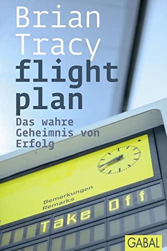 9783897499119: Flight Plan: Das wahre Geheimnis von Erfolg