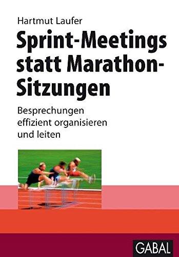 9783897499225: Sprint-Meetings statt Marathon-Sitzungen: Besprechungen effizient organisieren und leiten
