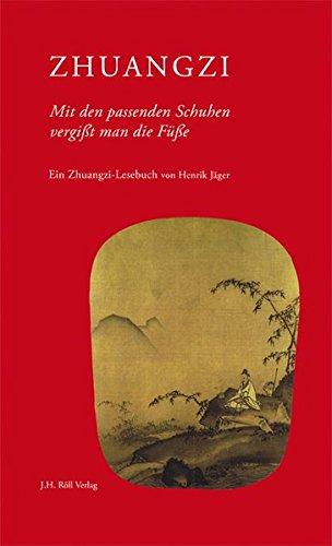 Zhuangzi: Mit den passenden Schuhen vergißt man die Füße: Henrik Jäger (Autor)