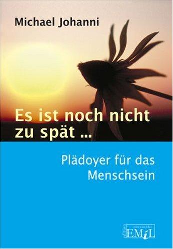 9783897548008: Es ist noch nicht zu spät...: Plädoyer für das Menschsein (Livre en allemand)
