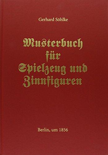 9783897572348: Musterbuch für Spielzeug und Zinnfiguren: von Gerhard Söhlke, Berlin, um 1856