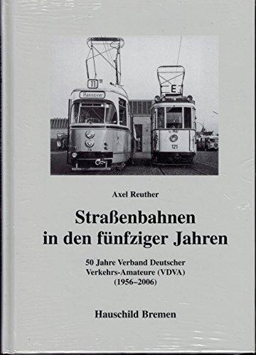 9783897573482: Strassenbahnen in den fünfziger Jahren: 50 Jahre Verband Deutscher Verkehrs-Amateure 1956-2006 (VDVA)