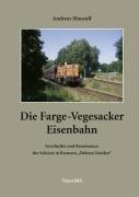 9783897573895: Die Farge-Vegesacker Eisenbahn: Geschichte und Renaissance der Schiene in Bremens