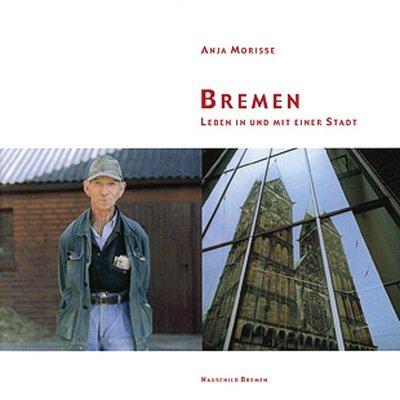 9783897574090: Bremen - Leben in und mit einer Stadt