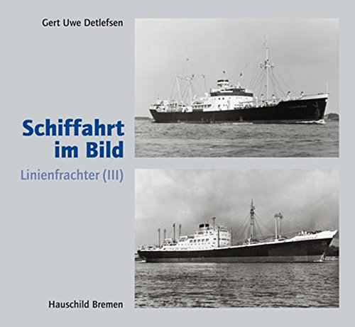 Schiffahrt im Bild 26. Linienfrachter (III) - Detlefsen, Gert Uwe
