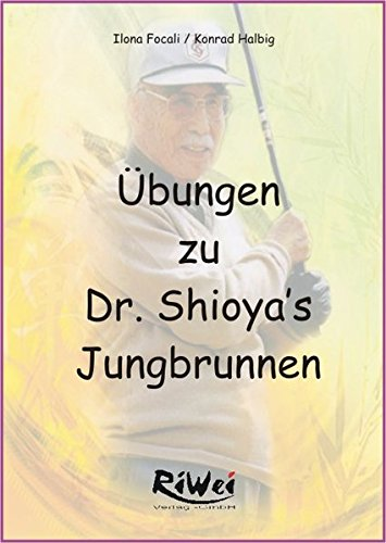 9783897581340: Übungen zu Dr. Shioya's Jungbrunnen. dazu kombinierte Übungen: Sonnengruß/Lichtkrieger/Bogenschütze/Drehsitz (Livre en allemand)