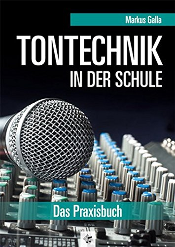 Tontechnik in der Schule (+CD) :Das Praxisbuch: Markus Galla