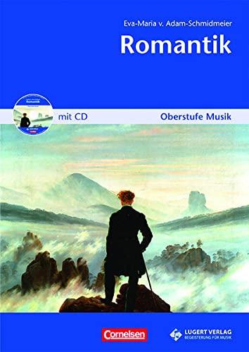 Oberstufe Musik: Romantik, Heft inkl. CD: Eva-Maria von Adam-Schmidmeier