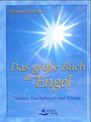 Das große Buch der Engel: Namen, Geschichte(n): Jeanne Ruland