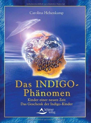 Kinder einer neuen Zeit : das Indigo-Phänomen, das Geschenk der Indigo-Kinder.: Hehenkamp, ...