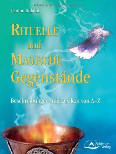 Rituelle und Magische Gegenstände: Beschreibungen und Lexikon: Jeanne Ruland