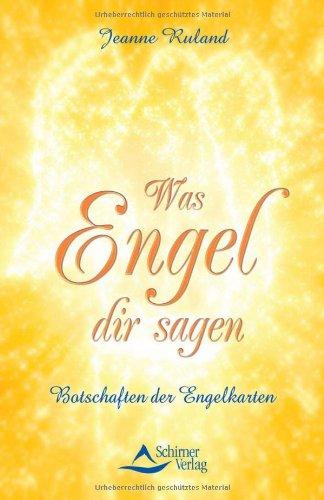 Was Engel dir sagen: Botschaften der Engelkarten: Jeanne Ruland