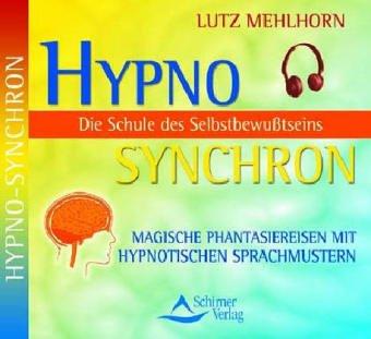 9783897672482: Hypno Synchron - Schule des Selbstbewußtseins / CD: Die Methode, mit der man für jedes Problem die richtige Lösung findet