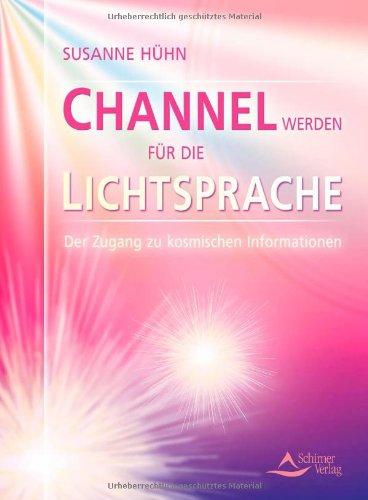 9783897672758: Channel werden für die Lichtsprache: Der Zugang zu kosmischen Informationen