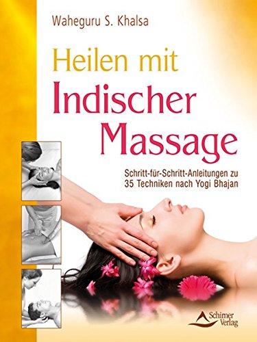 9783897673304: Heilen mit indischer Massage: Schritt-f�r-Schritt-Anleitungen zu 35 Techniken nach Yogi Bhajan