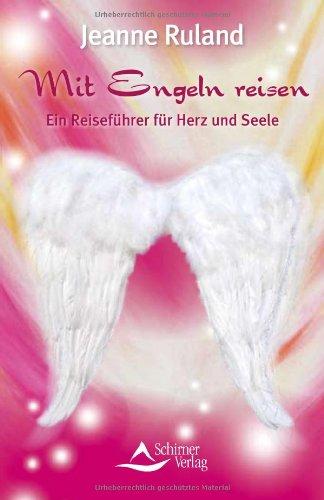 9783897673830: Mit Engeln reisen: Ein Reisef�hrer f�r Herz und Seele