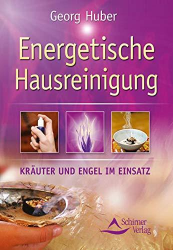 Energetische Hausreinigung: Kräuter und Engel im Einsatz: Huber, Georg