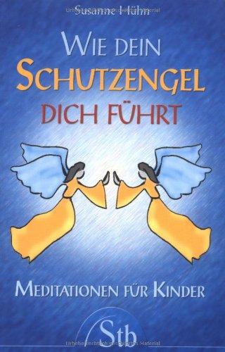 Wie dein Schutzengel dich führt - Meditationen für Kinder - (alte Ausgabe): Susanne H�hn