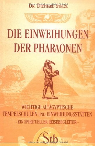 9783897674691: Die Einweihungen der Pharaonen. Wichtige altägyptische Tempelschulen und Einweihungsstätten