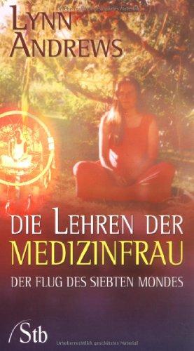 9783897674981: Die Lehren der Medizinfrau: Der Flug des siebten Mondes